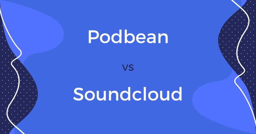 Podbean Vs Soundcloud Review