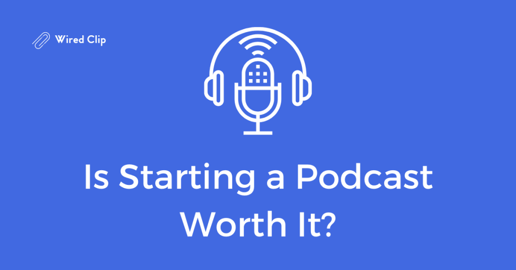 is Starting a Podcast Worth it