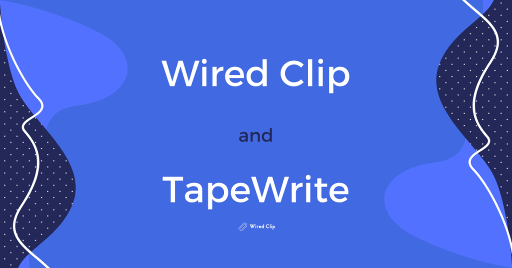 TapeWrite and Wired Clip