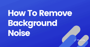 How to remove background noise podcast audio