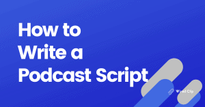 How to write a podcast script