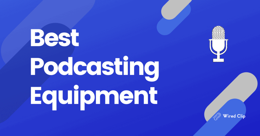 The Best Podcasting Equipment