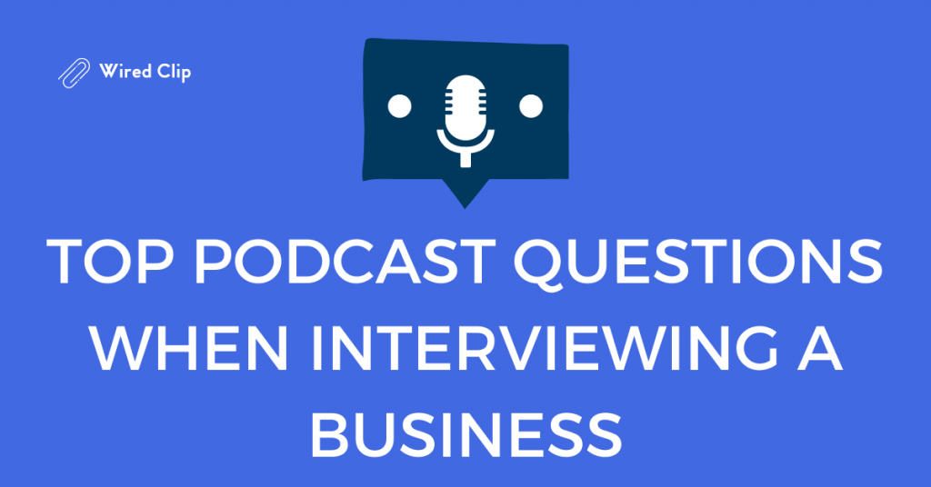 Best podcast questions when interviewing a business