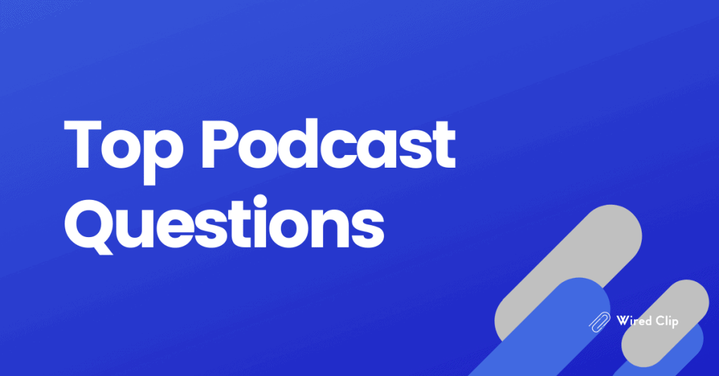 Top Podcast Questions